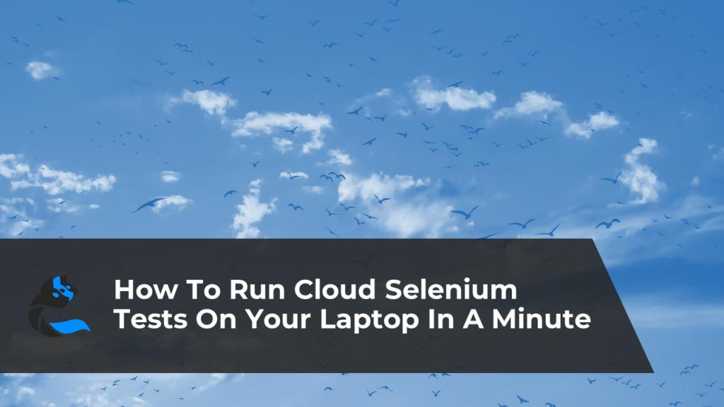 cerberus-run-cloud-selenium-test-laptop-in-a-minute